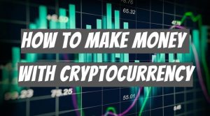 how to make money with cryptocurrency 1